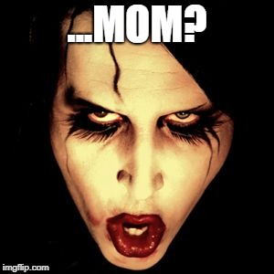 Marilyn Manson | ...MOM? | image tagged in marilyn manson | made w/ Imgflip meme maker