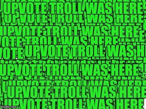 upvote troll was here | B | image tagged in upvote troll was here | made w/ Imgflip meme maker