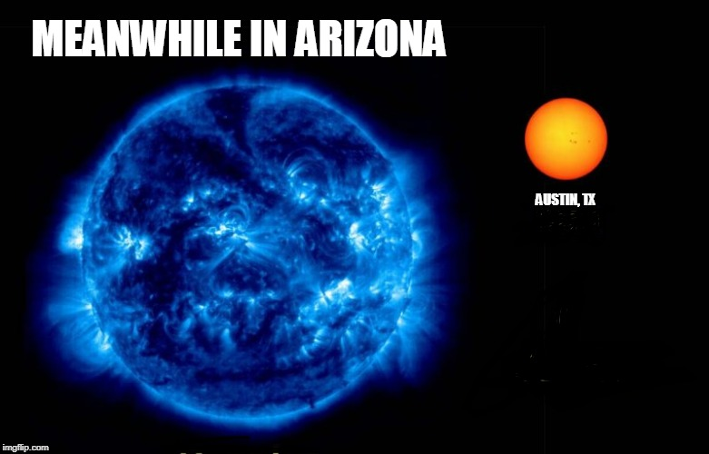 Meanwhile in Arizona | MEANWHILE IN ARIZONA AUSTIN, TX | image tagged in hot,austin,texas,arizona | made w/ Imgflip meme maker
