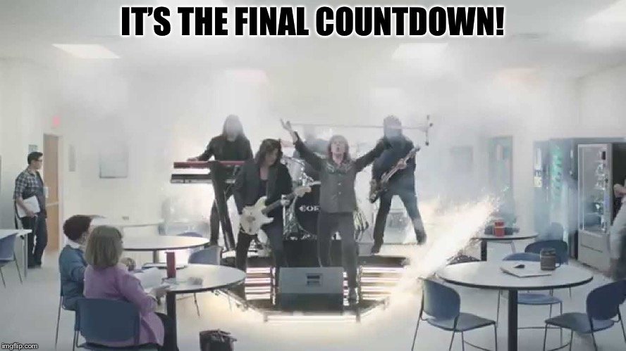 final countdown | IT'S THE FINAL COUNTDOWN! | image tagged in final countdown | made w/ Imgflip meme maker