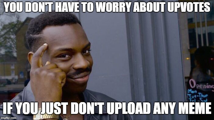 Roll Safe Think About It Meme | YOU DON'T HAVE TO WORRY ABOUT UPVOTES IF YOU JUST DON'T UPLOAD ANY MEME | image tagged in memes,roll safe think about it | made w/ Imgflip meme maker
