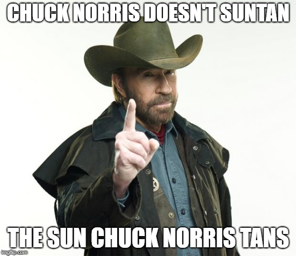 Chuck Norris Finger Meme | CHUCK NORRIS DOESN'T SUNTAN THE SUN CHUCK NORRIS TANS | image tagged in memes,chuck norris finger,chuck norris | made w/ Imgflip meme maker
