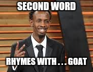 SECOND WORD RHYMES WITH . . . GOAT | made w/ Imgflip meme maker