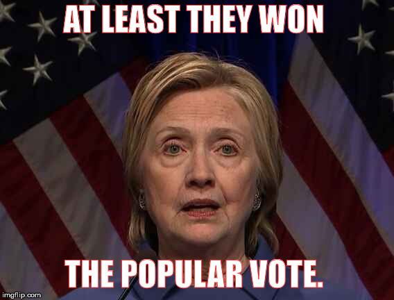 Hillary Clinton Wins Popular Vote | AT LEAST THEY WON THE POPULAR VOTE. | image tagged in hillary clinton wins popular vote | made w/ Imgflip meme maker
