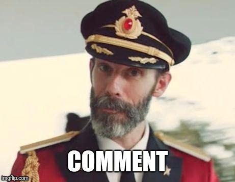 Captain obvious | COMMENT | image tagged in captain obvious | made w/ Imgflip meme maker