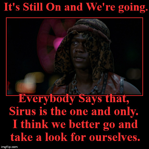 Cleon Speaks | It's Still On and We're going. | Everybody Says that, Sirus is the one and only. I think we better go and take a look for ourselves. | image tagged in warriors,cleon | made w/ Imgflip demotivational maker