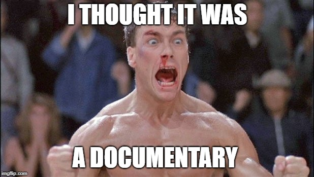 I THOUGHT IT WAS A DOCUMENTARY | made w/ Imgflip meme maker
