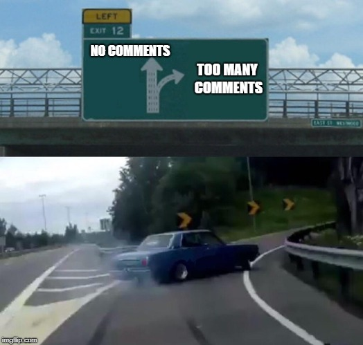 Left Exit 12 Off Ramp Meme | NO COMMENTS TOO MANY COMMENTS | image tagged in memes,left exit 12 off ramp | made w/ Imgflip meme maker