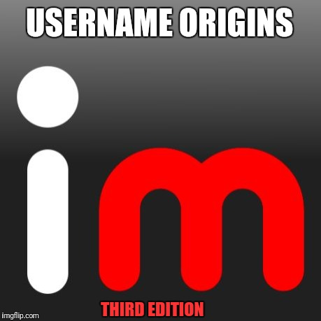 Play Along And Comment The Story Behind Y'alls Usernames  | USERNAME ORIGINS THIRD EDITION | image tagged in imgflip,usernames,discolu | made w/ Imgflip meme maker