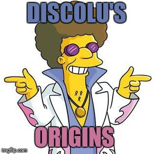 Disco Stu | DISCOLU'S ORIGINS | image tagged in disco stu | made w/ Imgflip meme maker