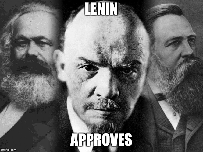 Communists | LENIN APPROVES | image tagged in communists | made w/ Imgflip meme maker
