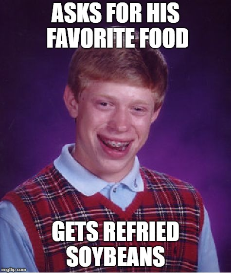 Bad Luck Brian Meme | ASKS FOR HIS FAVORITE FOOD GETS REFRIED SOYBEANS | image tagged in memes,bad luck brian,funny | made w/ Imgflip meme maker
