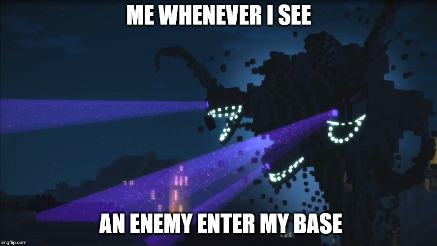 Wither Storm Minecraft Story Mode | ME WHENEVER I SEE AN ENEMY ENTER MY BASE | image tagged in wither storm minecraft story mode | made w/ Imgflip meme maker