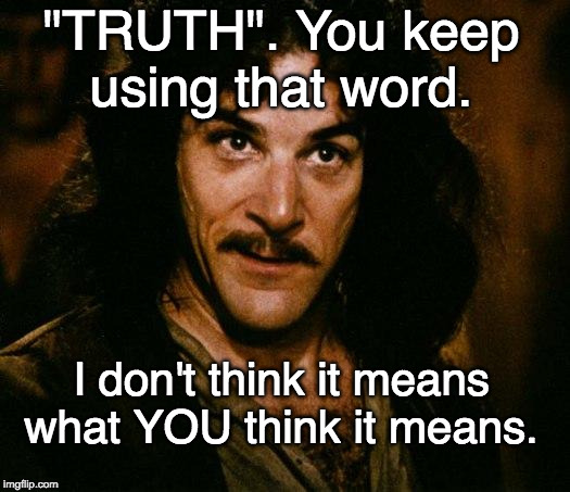 "I made this four weeks ago. Then Mad Rudy opened his mouth.  | ""TRUTH"". You keep using that word. I don't think it means what YOU think it means. 
