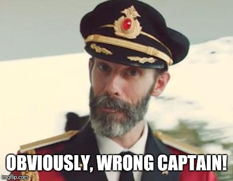 Captain Obvious | OBVIOUSLY, WRONG CAPTAIN! | image tagged in captain obvious | made w/ Imgflip meme maker