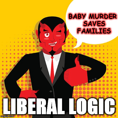 BABY MURDER SAVES FAMILIES LIBERAL LOGIC | made w/ Imgflip meme maker