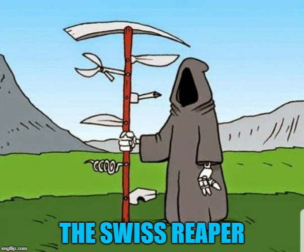 Now Death can multitask!!! | THE SWISS REAPER | image tagged in the swiss reaper,memes,death,funny,grim reaper,swiss | made w/ Imgflip meme maker