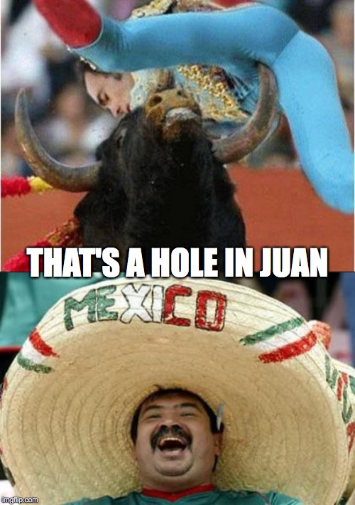 Stick Around Señor | THAT'S A HOLE IN JUAN | image tagged in mexican word of the day,juan | made w/ Imgflip meme maker