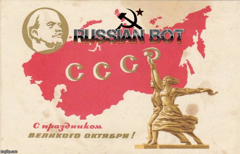 Soviet Propaganda Posters for Russian Bots | image tagged in soviet propaganda posters for russian bots | made w/ Imgflip meme maker