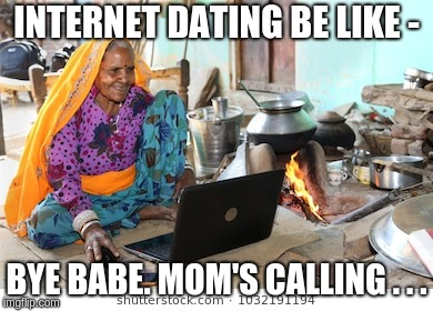 INTERNET DATING BE LIKE - BYE BABE. MOM'S CALLING . . . | image tagged in internet dating | made w/ Imgflip meme maker