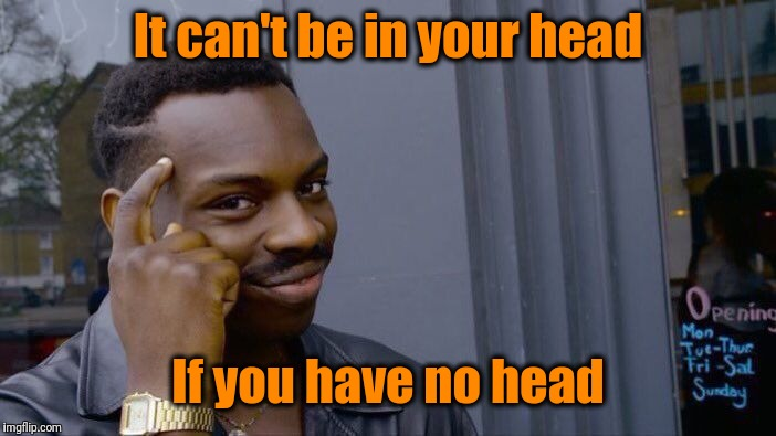 Roll Safe Think About It Meme | It can't be in your head If you have no head | image tagged in memes,roll safe think about it | made w/ Imgflip meme maker