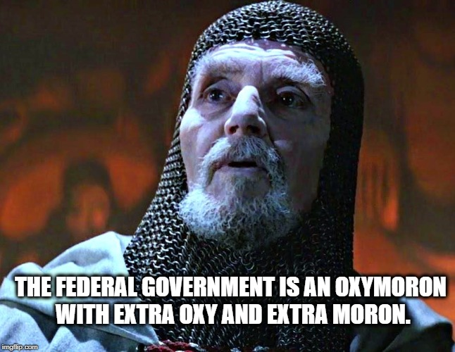 The Federal Government | THE FEDERAL GOVERNMENT IS AN OXYMORON WITH EXTRA OXY AND EXTRA MORON. | image tagged in indiana jones,temple of doom,government,oxy clean,but wait there's more,morons | made w/ Imgflip meme maker