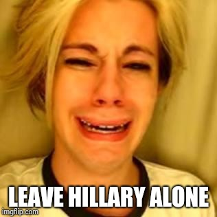 leave alone | LEAVE HILLARY ALONE | image tagged in leave alone | made w/ Imgflip meme maker