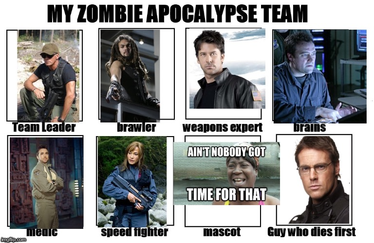 My Zombie Apocolypse team | image tagged in my zombie apocalypse team,stargate,we wont die | made w/ Imgflip meme maker