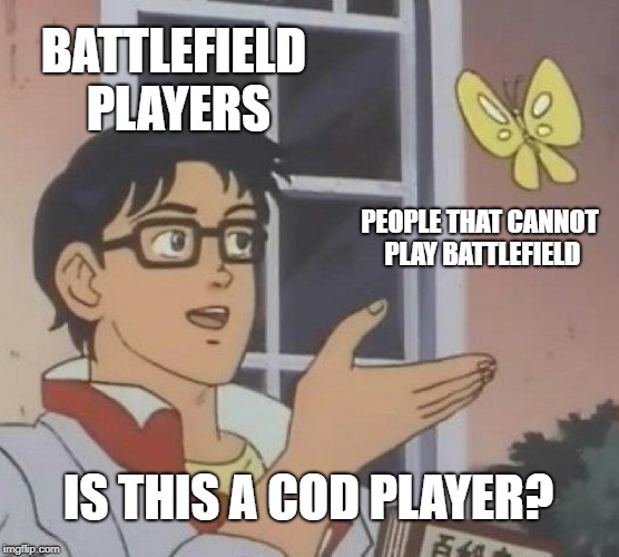 Is This A Pigeon Meme | BATTLEFIELD PLAYERS PEOPLE THAT CANNOT PLAY BATTLEFIELD IS THIS A COD PLAYER? | image tagged in memes,is this a pigeon | made w/ Imgflip meme maker