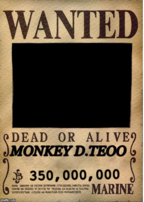 MONKEY D.TEOO 350,000,000 | image tagged in one piece wanted poster template | made w/ Imgflip meme maker
