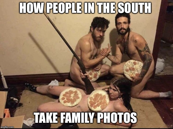 HOW PEOPLE IN THE SOUTH TAKE FAMILY PHOTOS | image tagged in family photos,funny,memes,dank memes | made w/ Imgflip meme maker