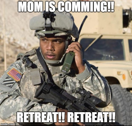 MOM IS COMMING!! RETREAT!! RETREAT!! | image tagged in army nigga | made w/ Imgflip meme maker