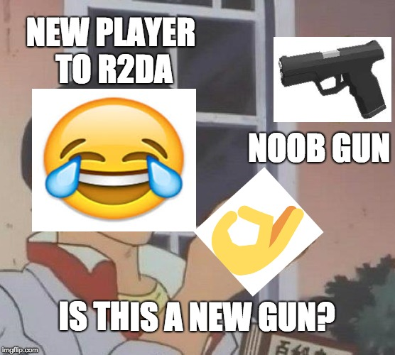 Is This A Pigeon Meme | NEW PLAYER TO R2DA NOOB GUN IS THIS A NEW GUN? | image tagged in memes,is this a pigeon | made w/ Imgflip meme maker