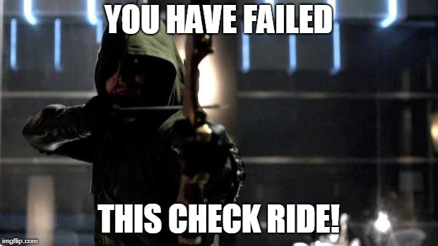 Arrow - You Have Failed This City | YOU HAVE FAILED THIS CHECK RIDE! | image tagged in arrow - you have failed this city | made w/ Imgflip meme maker