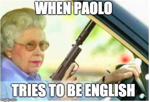grandma gun weeb killer | WHEN PAOLO TRIES TO BE ENGLISH | image tagged in grandma gun weeb killer | made w/ Imgflip meme maker