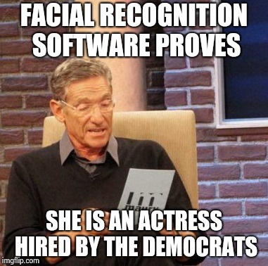 Maury Lie Detector Meme | FACIAL RECOGNITION SOFTWARE PROVES SHE IS AN ACTRESS HIRED BY THE DEMOCRATS | image tagged in memes,maury lie detector | made w/ Imgflip meme maker