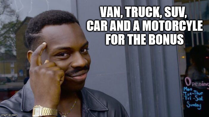 Roll Safe Think About It Meme | VAN, TRUCK, SUV, CAR AND A MOTORCYLE FOR THE BONUS | image tagged in memes,roll safe think about it | made w/ Imgflip meme maker