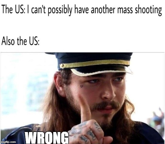 Can US possibly not have mass shootings in the future? | WRONG | image tagged in shooting,schools,laws | made w/ Imgflip meme maker