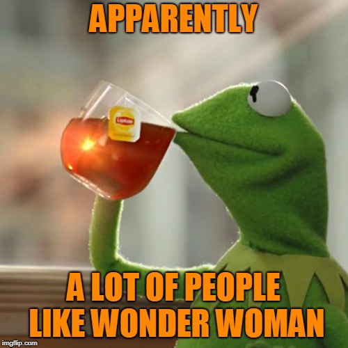 But Thats None Of My Business Meme | APPARENTLY A LOT OF PEOPLE LIKE WONDER WOMAN | image tagged in memes,but thats none of my business,kermit the frog | made w/ Imgflip meme maker
