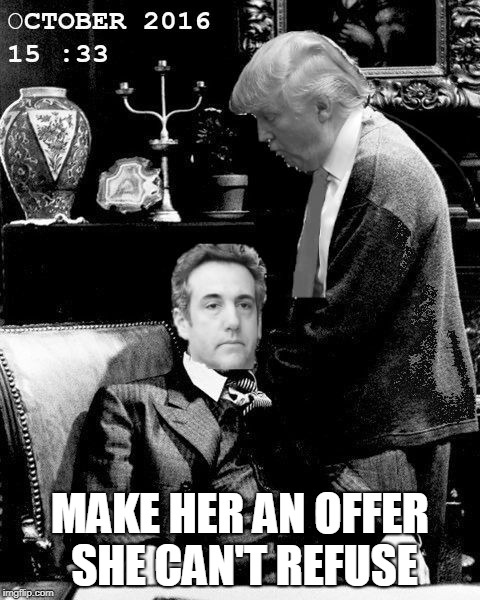 Teflon Don | MAKE HER AN OFFER SHE CAN'T REFUSE | image tagged in trump- cohen | made w/ Imgflip meme maker