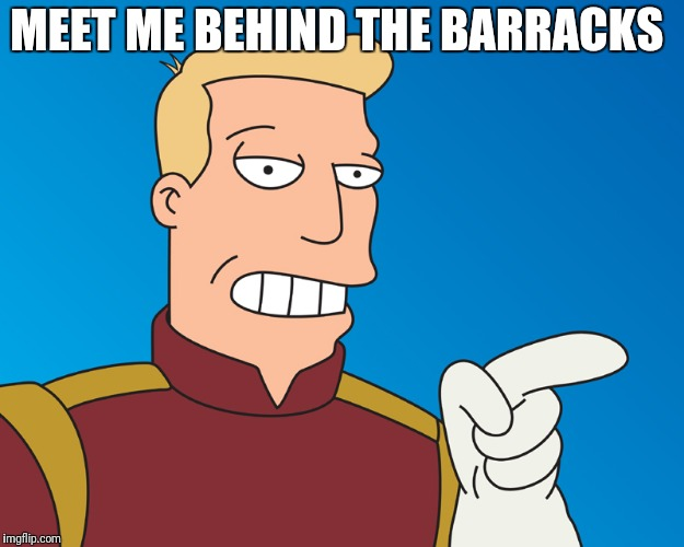 MEET ME BEHIND THE BARRACKS | made w/ Imgflip meme maker