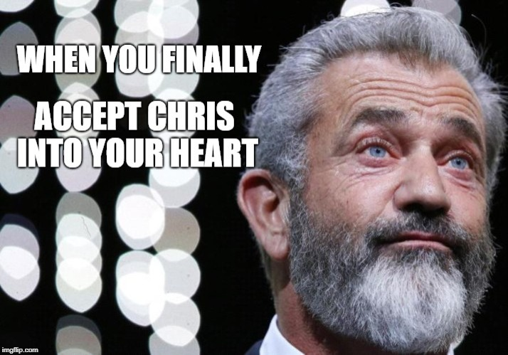 image tagged in mel gibson,chris,passion of the chris | made w/ Imgflip meme maker