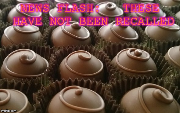 recall | NEWS FLASH:   THESE HAVE NOT BEEN RECALLED | image tagged in candy | made w/ Imgflip meme maker