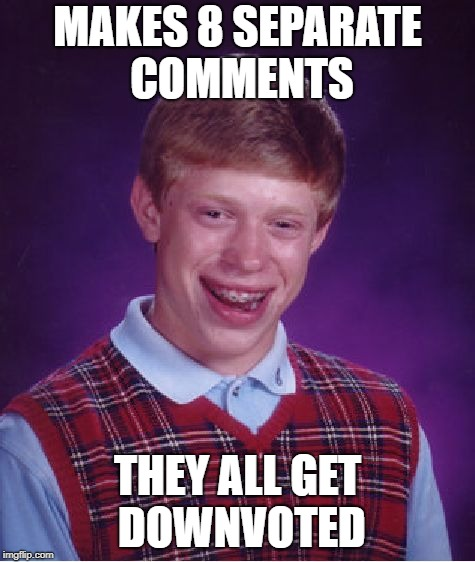 Bad Luck Brian Meme | MAKES 8 SEPARATE COMMENTS THEY ALL GET DOWNVOTED | image tagged in memes,bad luck brian | made w/ Imgflip meme maker