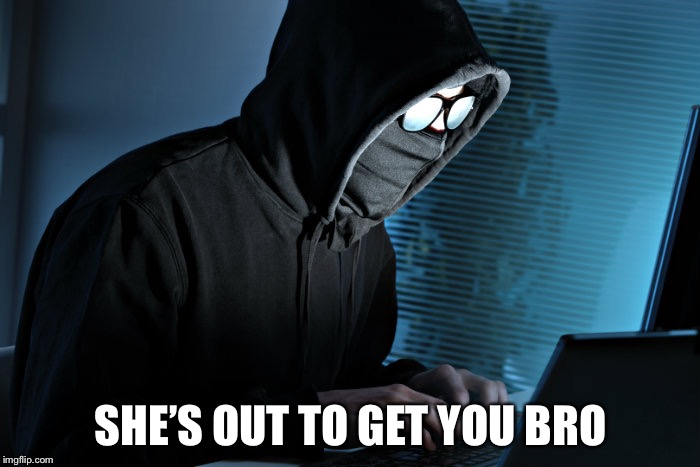 Paranoid | SHE'S OUT TO GET YOU BRO | image tagged in paranoid | made w/ Imgflip meme maker