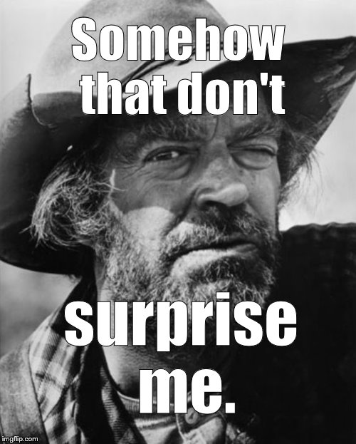 jack elam | Somehow that don't surprise me. | image tagged in jack elam | made w/ Imgflip meme maker