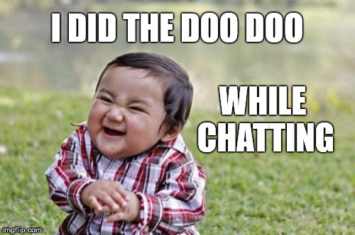 Evil Toddler Meme | I DID THE DOO DOO WHILE CHATTING | image tagged in memes,evil toddler | made w/ Imgflip meme maker