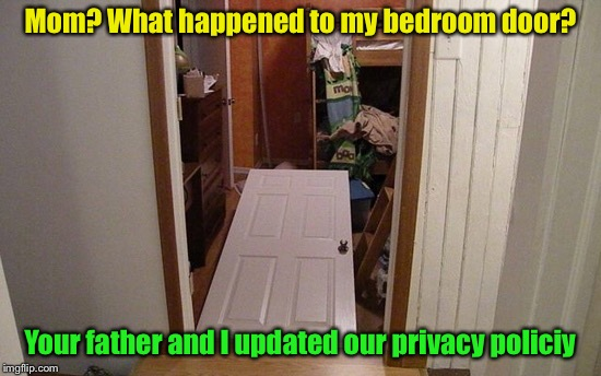 Big brother is watching . . . and sister and mother and father | Mom? What happened to my bedroom door? Your father and I updated our privacy policiy | image tagged in memes,privacy,policy,parents,teenager | made w/ Imgflip meme maker