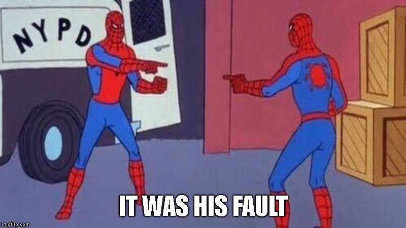 spiderman pointing at spiderman | IT WAS HIS FAULT | image tagged in spiderman pointing at spiderman | made w/ Imgflip meme maker