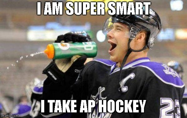 I AM SUPER SMART I TAKE AP HOCKEY | image tagged in memes | made w/ Imgflip meme maker